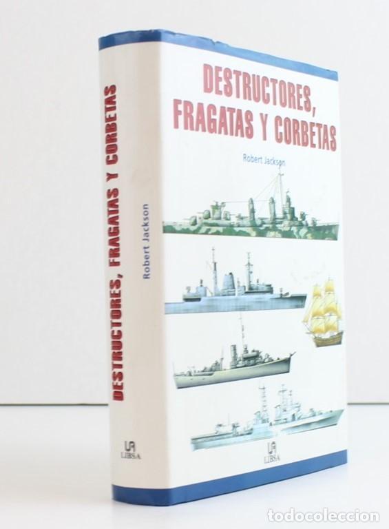 DESTRUCTORES,FRAGATAS Y CORBETAS,ROBERT JACKSON,EDITA LIBSA,2001. (Militar - Libros y Literatura Militar)