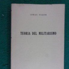Militaria: TEORIA DEL MILITARISMO / JORGE VIGÓN / 1955. EDICIONES RIALP. Lote 163980914