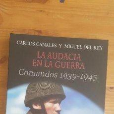 Militaria: LA AUDACIA EN LA GUERRA CARLOS CANALES Y MIGUEL DEL REY PUBLICADO POR EDAF (2012) 268PP. Lote 163981822