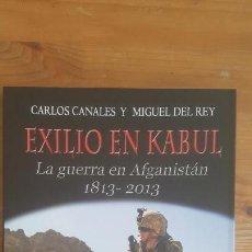 Militaria: EXILIO EN KABUL. LA GUERRA EN AFGANISTÁN 1813-2013 CANALES, CARLOS/ DEL REY, MIGUEL EDAF 2013 252PP. Lote 163982026