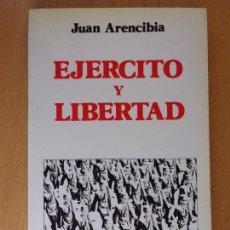 Militaria: EJERCITO Y LIBERTAD / JUAN ARENCIBIA / 1ª EDICIÓN 1986 / DEDICADO POR EL AUTOR. Lote 165431318