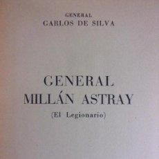 Militaria: GENERAL MILLAN ASTRAY (EL LEGIONARIO) / CARLOS DE SILVA / 1ª EDICIÓN 1956. AHR. Lote 165563698