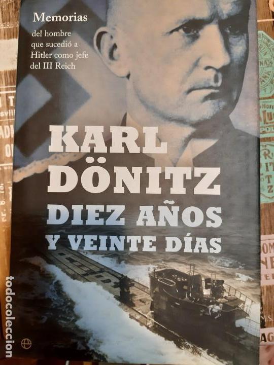 KARL DONITZ. DIEZ AÑOS Y 20 DIAS (Militar - Libros y Literatura Militar)