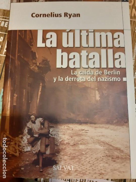 CORNELIUS RYAN. LA ÚLTIMA BATALLA. LA CAÍDA DE BERLIN Y LA DERROTA DEL NAZISMO (Militar - Libros y Literatura Militar)