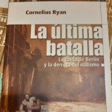 Militaria: CORNELIUS RYAN. LA ÚLTIMA BATALLA. LA CAÍDA DE BERLIN Y LA DERROTA DEL NAZISMO. Lote 166058882