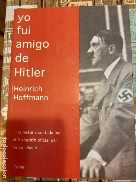 HEINRICH HOFFMANN. YO FUI AMIGO DE HITLER (Militar - Libros y Literatura Militar)