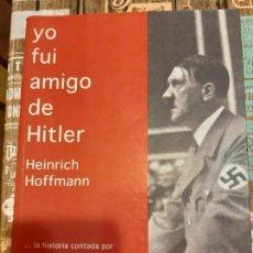 Militaria: HEINRICH HOFFMANN. YO FUI AMIGO DE HITLER. Lote 166059942