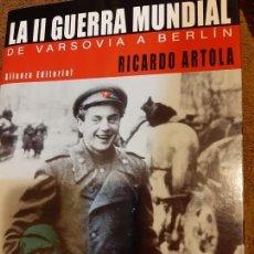 Militaria: RICARDO ARTOLA.LA II GUERRA MUNDIAL.DE VARSOVIA A BERLIN. Lote 166060094