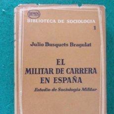 Militaria: EL MILITAR DE CARRERA EN ESPAÑA / JULIO BUSQUETS BRAGULAT / 1967. ARIEL. Lote 166260730