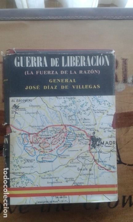 GUERRA DE LIBERACIÓN (LA FUERZA DE LA RAZÓN)GENERAL JOSE DÍAZ VILLEGAS. GUERRA CIVIL (Militar - Libros y Literatura Militar)