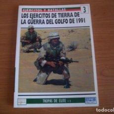 Militaria: OSPREY: EJERCITOS Y BATALLAS Nº 3: LOS EJERCITOS DE TIERRA DE LA GUERRA DEL GOLFO 1991. Lote 167145668