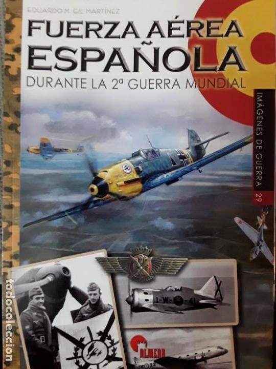 IMÁGENES DE GUERRA N.29 FUERZA AÉREA ESPAÑOLA DURANTE LA SEGUNDA GUERRA MUNDIAL (Militar - Libros y Literatura Militar)