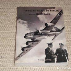Militaria: YO FUÍ EL PILOTO DE HITLER - GENERAL HANS BAUR - 2008. Lote 168385496