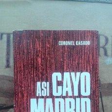 Militaria: ASÍ CAYÓ MADRID. CORONEL CASADO. GUERRA CIVIL. Lote 164208442