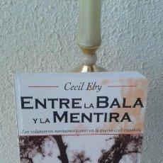 Militaria: ENTRE LA BALA Y LA MENTIRA. LOS VOLUNTARIOS NORTEAMERICANOS EN LA GUERRA CIVIL ESPAÑOLA. CECIL EBY. Lote 168403628