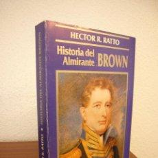 Militaria: HÉCTOR R. RATTO: HISTORIA DEL ALMIRANTE BROWN (BUENOS AIRES, 1985) MUY BUEN ESTADO. Lote 169032960