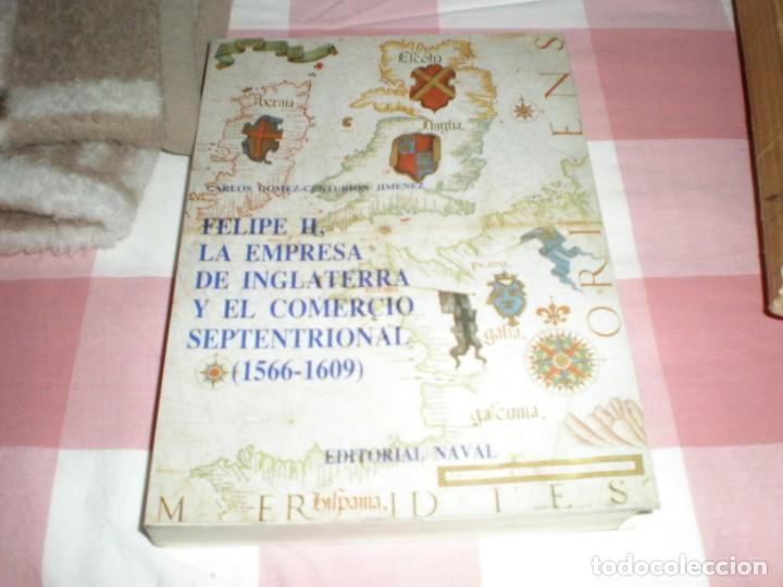 FELIPE II LA EMPRESA DE INGLATERRA Y EL COMERCIO SEPTENTRIONAL 1566 1609 - EDITORIAL NAVAL 1988 (Militar - Libros y Literatura Militar)