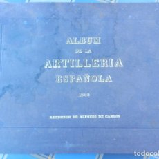 Militaria: ALBUM DE LA ARTILLERIA ESPAÑOLA 1862 - REEDICIÓN ALFONSO DE CARLOS PEÑA 1972 - EDICION LIMITADA.. Lote 169215396