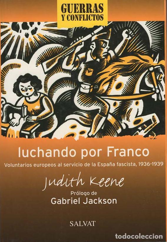 LUCHANDO POR FRANCO. VOLUNTARIOS EUROPEOS AL SERVICIO DE LA ESPAÑA FASCISTA. 1936-1939 (Militar - Libros y Literatura Militar)