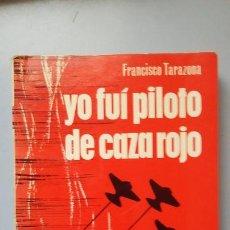 Militaria: FRANCISCO TARAZONA: YO FUI PILOTO DE CAZA ROJO. ED SAN MARTIN. Lote 169894740