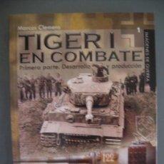 Militaria: TIGER I EN COMBATE PRIMERA PARTE. DESARROLLO Y PRODUCCIÓN - MARCOS CLEMENS. Lote 169897568