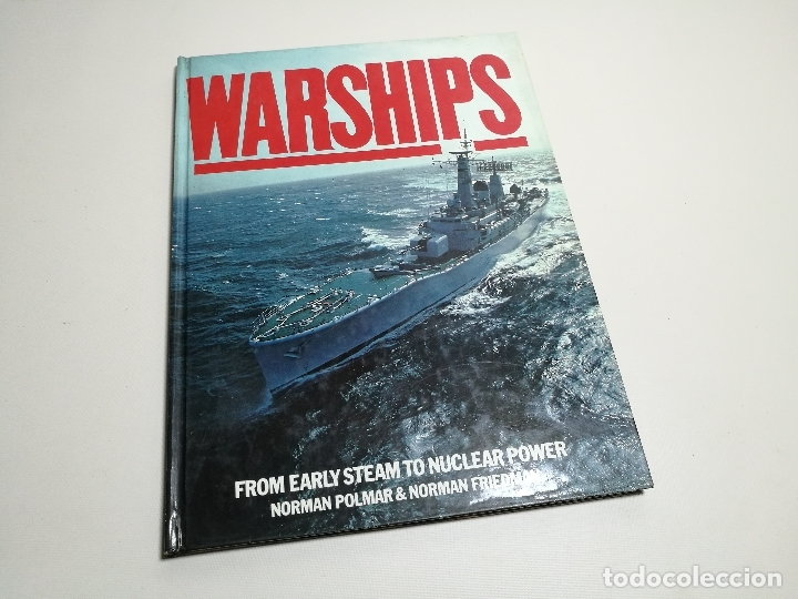 WARSHIPS, FROM EARLY STEAM TO NUCLEAR POWER - NORMAN POLMAR & NORMAN FRIEDMAN -REF-CV (Militar - Libros y Literatura Militar)
