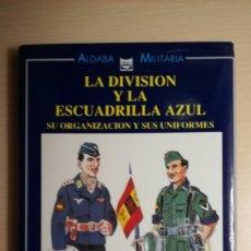 Militaria: LIBRO DIVISION AZUL.LA DIVISION Y LA ESCUADRILLA AZUL, SU ORGANIZACION Y SUS UNIFORMES.AÑO 2003. Lote 170357572