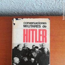 Militaria: CONVERSACIONES MILITARES DE HITLER - ED. BRUGUERA AÑO 1967 PRIMERA EDICIÓN. Lote 171459884
