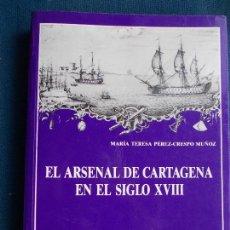 Militaria: EL ARSENAL DE CARTAGENA EN EL SIGLO XVIII MARIA TERESA PEREZ-CRESPO EDITORIAL NAVAL. Lote 171668025