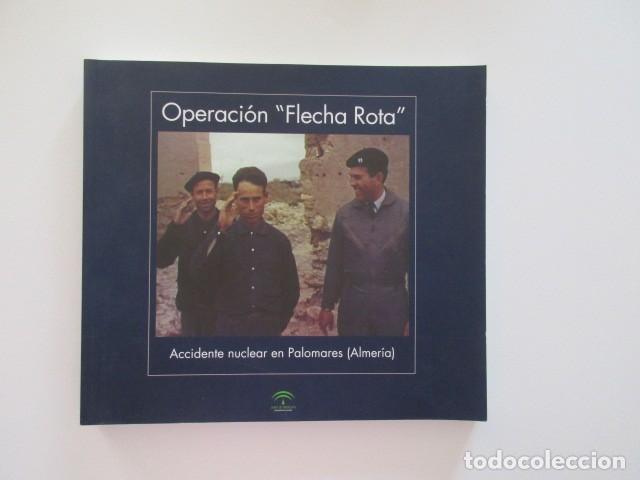 OPERACIÓN FLECHA ROTA, ACCIDENTE NUCLEAR EN PALOMARES, ALMERÍA, AVIACIÓN ESTADOUNIDENSE (Militar - Libros y Literatura Militar)