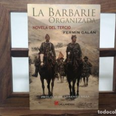 Militaria: LA BARBARIE ORGANIZADA. NOVELA DEL TERCIO. FERMÍN GALÁN. Lote 172079080