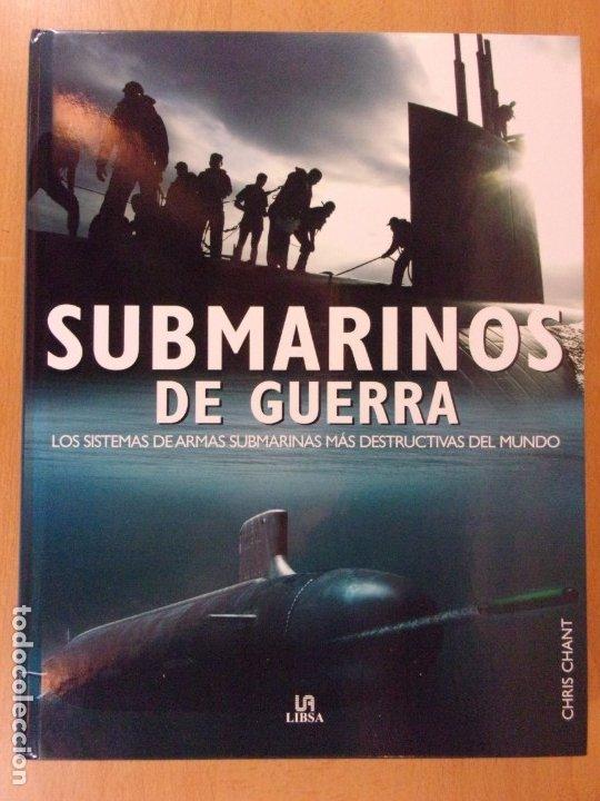 SUBMARINOS DE GUERRA. LOS SISTEMAS DE ARMAS SUBMARINAS MÁS DESTRUCTIVAS DEL MUNDO / CHRIS CHANT (Militar - Libros y Literatura Militar)