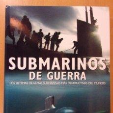 Militaria: SUBMARINOS DE GUERRA. LOS SISTEMAS DE ARMAS SUBMARINAS MÁS DESTRUCTIVAS DEL MUNDO / CHRIS CHANT. Lote 172806853