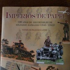 Militaria: IMPERIOS DE PAPEL. 100 AÑOS DE RECORTABLES DE SOLDADOS ALEMANES (1845-1945). NAZISMO. GUERRA MUNDIAL. Lote 173018322