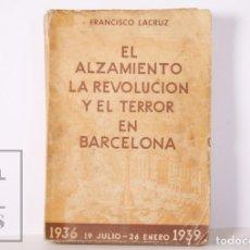 Militaria: LIBRO EL ALZAMIENTO, LA REVOLUCIÓN Y EL TERROR EN BARCELONA. FRANCISCO LACRUZ - ARYSTEL, 1943. Lote 173049435