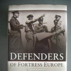 Militaria: DEFENDERS OF FORTRESS EUROPE THE UNTOLD STORY OF THE GERMAN OFFICERS DURING THE ALLIED INVASION. Lote 173068414