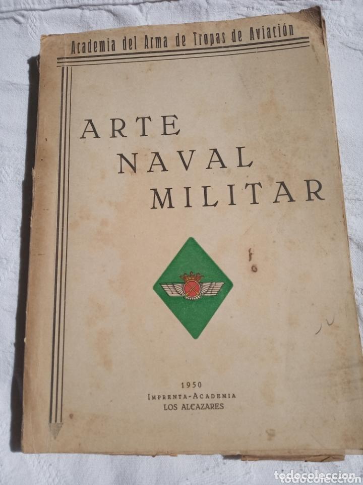 LIBRO MILITAR EL ARTE NAVAL MILITAR. EPOCA FRANQUISTA.1950.EJERCITO.MARINA.AVIACION.AIRE.FALANGE.GUA (Militar - Libros y Literatura Militar)