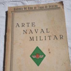 Militaria: LIBRO MILITAR EL ARTE NAVAL MILITAR. EPOCA FRANQUISTA.1950.EJERCITO.MARINA.AVIACION.AIRE.FALANGE.GUA. Lote 173730094