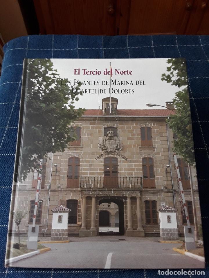 -EL TERCIO NORTE -LOS INFANTES DE MARINA DEL QUARTEL DE DOLORES-115 PAG 2001 (Militar - Libros y Literatura Militar)