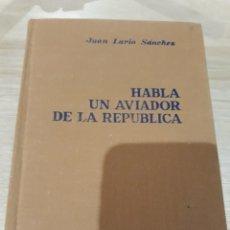 Militaria: HABLA UN AVIADOR DE LA REPUBLICA POR JUAN LARIO SANCHEZ. Lote 173881069