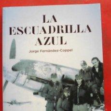 Militaria: LA ESCUADRILLA AZUL. JORGE FERNÁNDEZ-COPPEL. Lote 174232077