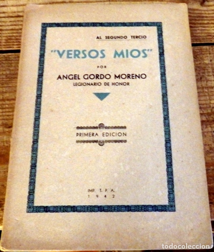 VERSOS MIOS. AL SEGUNDO TERCIO. ANGEL GORDO MORENO LEGIONARIO DE HONOR. PRIMERA EDICION. 1942. (Militar - Libros y Literatura Militar)