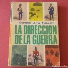 Militaria: LA DIRECCIÓN DE LA GUERRA GENERAL - J.F.C FULLER EDITORIAL LUIS DE CARALT - 1º EDICION 1965. Lote 174965799