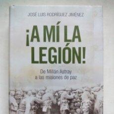 Militaria: ¡A MÍ LA LEGIÓN! DE MILLÁN ASTRAY A LAS MISIONES DE PAZ. JOSÉ LUIS RODRÍGUEZ JIMÉNEZ. PLANETA 2005.. Lote 175331974