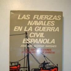Militaria: LAS FUERZAS NAVALES EN LA GUERRA CIVIL ESPAÑOLA - JOSÉ LUIS ALCOFAR NASSAES - 1971 DOPESA. Lote 175744878