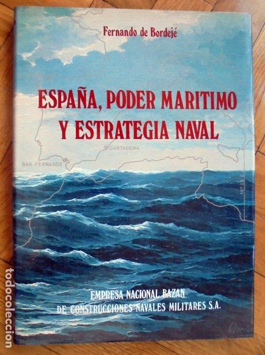 ESPAÑA, PODER MARÍTIMO Y ESTRATEGIA NAVAL. FERNANDO DE BORDEJÉ. EMPRESA NACIONAL BAZÁN. ESPAÑA 1982. (Militar - Libros y Literatura Militar)