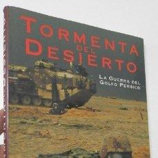Militaria: TORMENTA DEL DESIRTO. LA GUERRA DEL GOLFO PÉRSICO - OTTO FRIEDRICH (ED.). Lote 177183003
