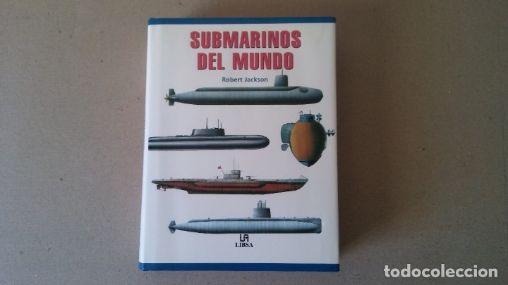SUBMARINOS DEL MUNDO. ROBERT JACKSON - EDITORIAL LIBSA 2002 (Militar - Libros y Literatura Militar)