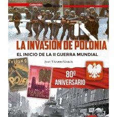 Militaria: LA INVASIÓN DE POLONIA INICIO SEGUNDA GUERRA MUNDIAL SEGUNDA EDICIÓN AMPLIADA. Lote 178373518