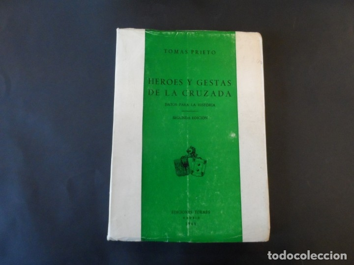HÉROES Y GESTAS DE LA CRUZADA. DATOS PARA LA HISTORIA. TOMÁS PRIETO. AÑO 1966. 2ª EDICION (Militar - Libros y Literatura Militar)